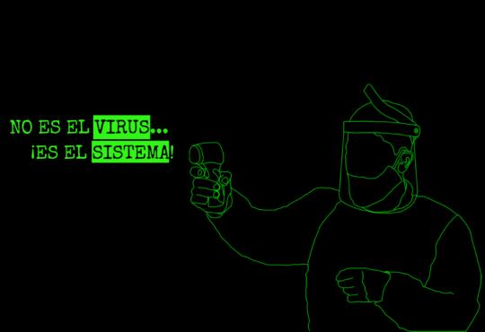 No es el virus… ¡es el sistema!